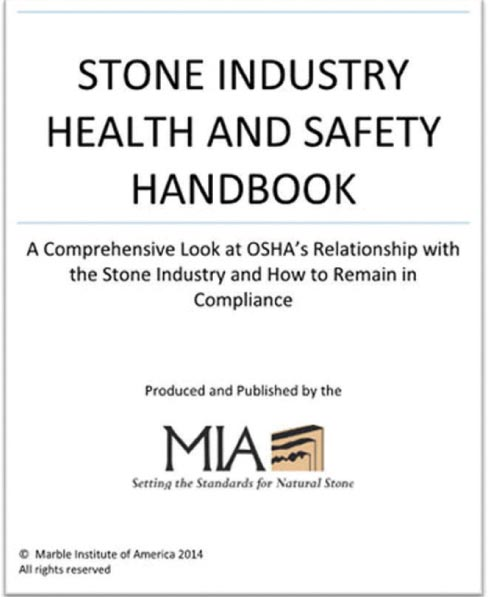 The 2014 MIA Stone Industry Health and Safety Handbook presents a comprehensive look at OSHA's relationship with the Stone Industry and how shops can remain in compliance with health and safety regulations