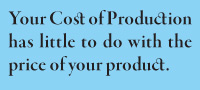 Your Cost of Production has little to do with the price of your product.